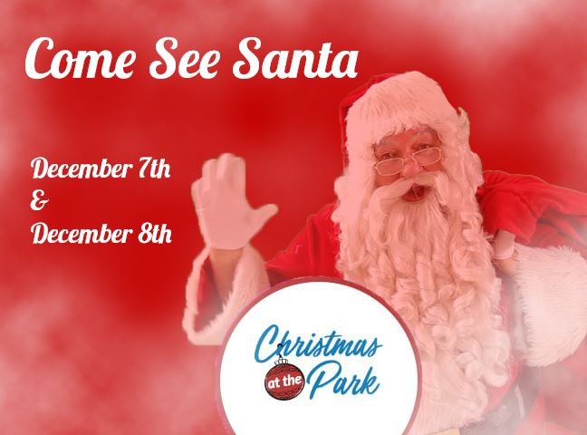 Come See Santa at Christmas at the park graphic, december 6th and 7th